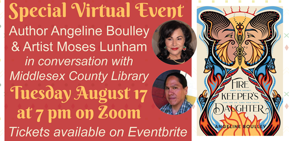 Special Virtual Event: Author Angeline Boulley & Artist Moses Lunham in conversation with Middlesex County Library.  Tuesday August 17 at 7 pm on Zoom.  Tickets available via Eventbrite.