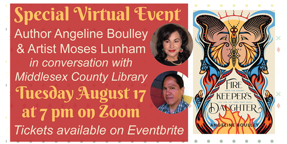 Special Virtual Event: Author Angeline Boulley and Artist Moses Lunham in conversation with Middlesex County Library.  Tuesday August 17 at 7 pm on Zoom.  Tickets available via Eventbrite.