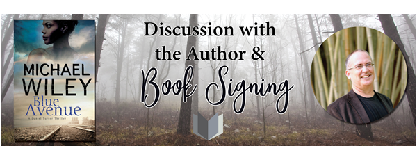 Graphic of novel, Blue Avenue, and author Michael Wiley with text: Discussion with the author and book signing.
