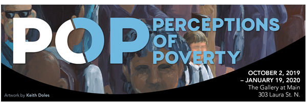 Graphic: Painting by Keith Doles for background Text: POP: Perceptions of Poverty October 2, 2019 - January 19, 2020, The Gallery at Main, 303 Laura St. N.