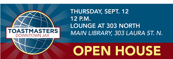Toastmasters logo of globe. Text: Toastmasters Downtown Jax, Open House, Sept. 12, 12 p.m., Lounge at 303 North, Main Library, 303 Laura St. N.