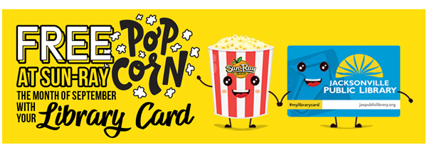 visual of bucket of popcorn and Jacksonville Public Library card holding hands in graphic with text: Free Popcorn at Sun-Ray Cinema the month of September with your library card