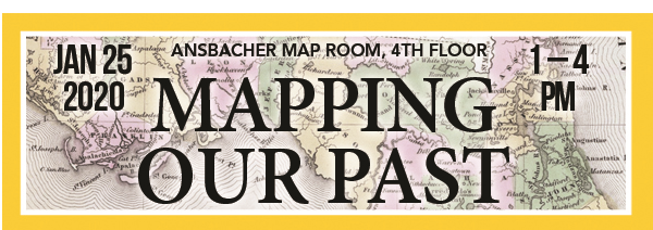Graphic of old map with gold border around it. Text: Mapping Our Past, Jan. 25, 2020, 1 to 4 p.m., Ansbacher Map Room, 4th Floor