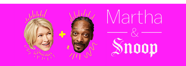 Image of heads of Martha Stewart and Snoop Dogg with text: Martha & Snoop