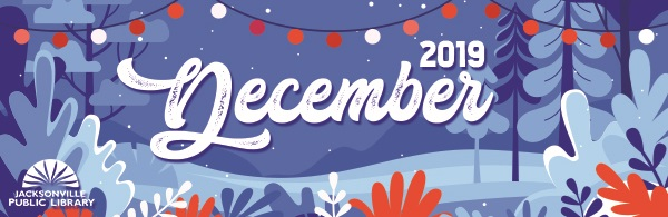 Header for e-newsletter: December Jacksonville Public Library 2019 with floral graphic in background