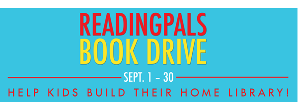 Text: Reading Pals Book Drive, Sept. 1 - 30. Help kids build their home library.