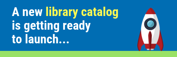 A new library catalog is getting ready to launch...