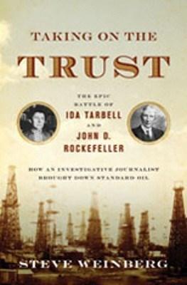 Taking on the trust : the epic battle of Ida Tarbell and John D. Rockefeller
