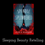 Book cover image for A Spindle Splintered by Alix Harrow