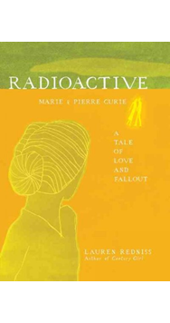 Radioactive: Marie & Pierre Curie: A Tale of Love & Fallout