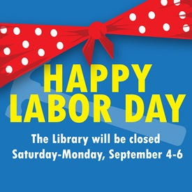 """Blue poster features a red with white polka dots bandana with yellow lettering. Text says, """"Happy Labor Day: The Library will be closed Saturday - Monday, September 4 - 6."""""""
