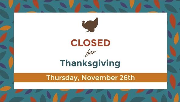 Closed for Thanksgiving Thursday, November 26th