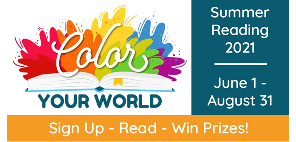 Color Your World Summer Reading 2021 June 1-August 31. Sign up, read, win prizes!