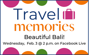 Travel Memories: Beautiful Bali - Wednesday, February 3 at 2 p.m. on Facebook Live.