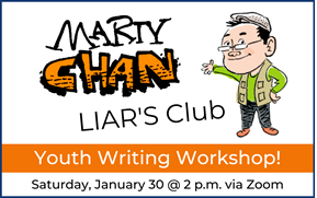 Marty Chan Youth Writer's Workshop - January 30 at 2 p.m. via Zoom.
