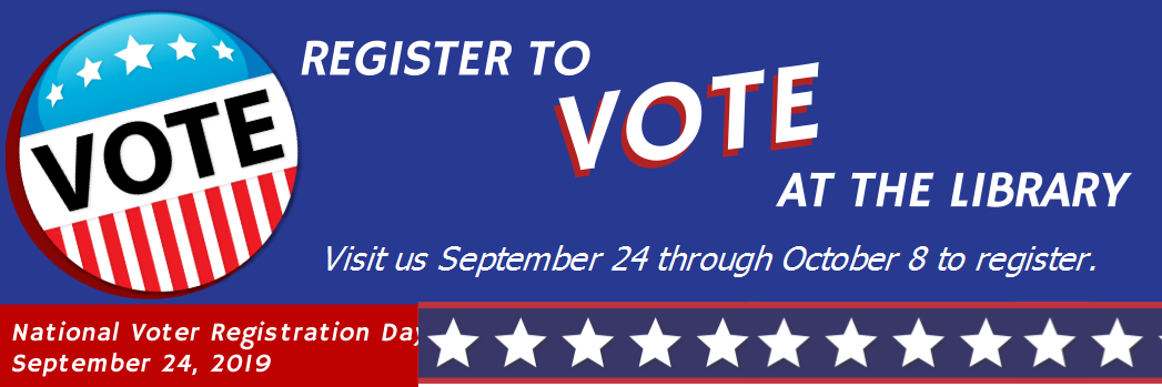 Register to Vote at the library between September 24 and October 8th