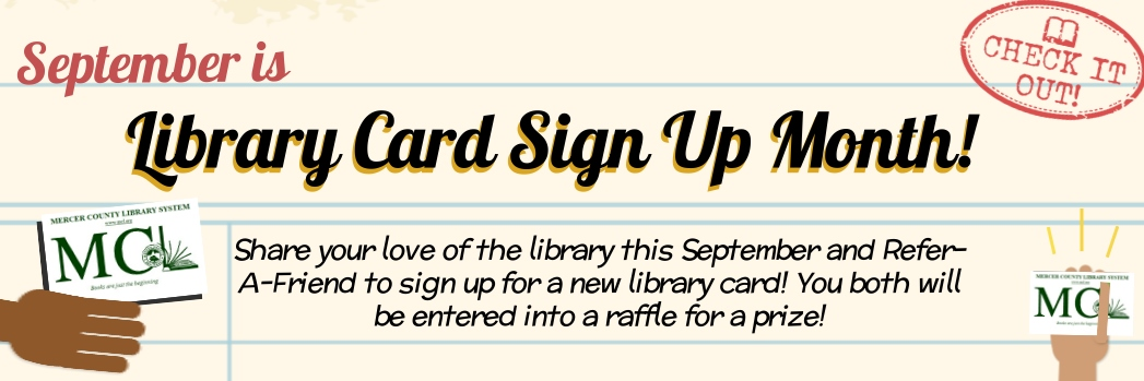 Library Sign Up Month - have your friend sign up for a library card and enter a raffle